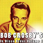 Bob Crosby In Disco Order Volume 3