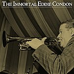 Eddie Condon The Immortal Eddie Condon