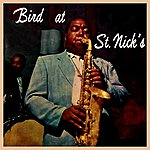 Charlie Parker Bird At St. Nick's