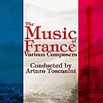 Arturo Toscanini The Music Of France