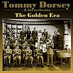 Tommy Dorsey & His Orchestra The Golden Era