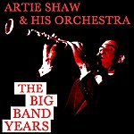 Artie Shaw & His Orchestra The Big Band Years