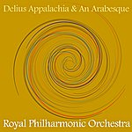Royal Philharmonic Orchestra Delius Appalachia & An Arabesque