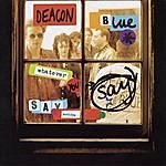 Deacon Blue Whatever You Say, Say Nothing