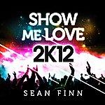 Sean Finn Show Me Love 2k12