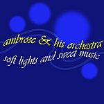 Ambrose & His Orchestra Soft Lights And Sweet Music