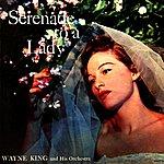 Wayne King & His Orchestra Serenade To A Lady