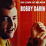 Bobby Darin Oh! Look At Me Now