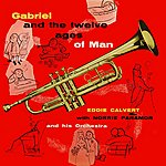 Eddie Calvert Gabriel And The Twelve Ages Of Man