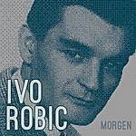Ivo Robic Morgen