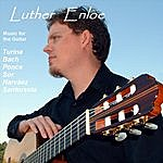 Luther Enloe Music For The Guitar