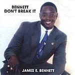 James Bennett Bennett Don't Break It