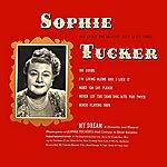 Sophie Tucker My Dream