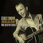 Eddie Condon The Best Of Eddie Condon Town Hall Broadcasts