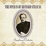 Symphony Orchestra The Operas Of Richard Strauss