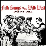 Danny Dill Folk Songs Of The Wild West