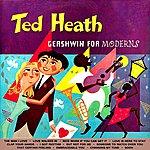 Ted Heath Gershwin For Moderns