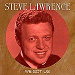 Steve Lawrence We Got Us