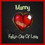 Manny Fallen Out Of Love - Single