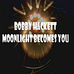 Bobby Hackett Moonlight Becomes You