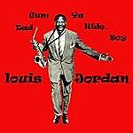 Louis Jordan Dad Gum Ya Hide, Boy