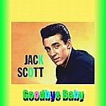 Jack Scott Goodbye Baby