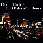 Burt Bales Burt Bales After Hours