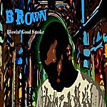 Brown Blowin' Good Smoke
