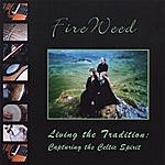 Fireweed Living The Tradition:Capturing The Celtic Spirit
