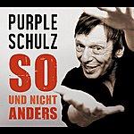Purple Schulz So Und Nicht Anders