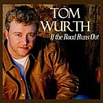 Tom Wurth If The Road Runs Out