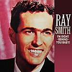 Ray Smith I'm Right Behind You Baby