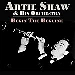 Artie Shaw & His Orchestra Begin The Beguine
