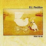 P.J. Pacifico Well I'll Be
