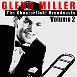 Glenn Miller & His Orchestra The Chesterfield Broadcasts Volume 2
