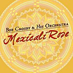 Bob Crosby & His Orchestra Mexicali Rose