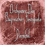 Orchester Der Bayreuther Festspiele Parsifal