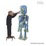 Foil Handsome Pixels