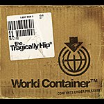 The Tragically Hip World Container (Itunes Instant Gratification Version)