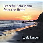 Louis Landon Peaceful Solo Piano From The Heart