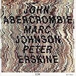 John Abercrombie John Abercrombie / Marc Johnson / Peter Erskine