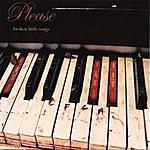 The Please Broken Little Songs