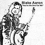 Blake Aaron You're The One For Me