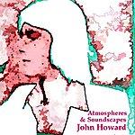 John Howard Atmospheres & Soundscapes
