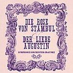 Symphonie-Orchester Graunke Die Rose Von Stambul & Der Liebe Augustin