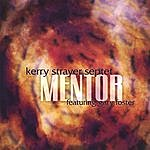 The Kerry Strayer Septet Mentor
