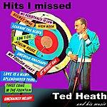 Ted Heath Hits I Missed
