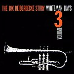 Bix Beiderbecke The Bix Beiderbecke Story Volume 3
