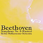Berlin Philharmonic Orchestra Beethoven Symphony No 3 (Eroica)
