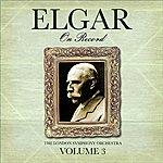 London Symphony Orchestra Elgar On Record, Volume III